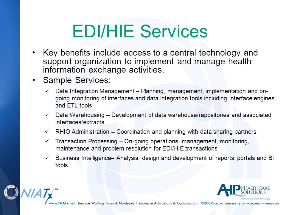 EDI/HIE Services Key benefits include access to a central technology and support organization to implement and manage health information exchange activities.