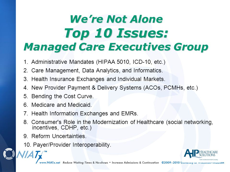 1. Administrative Mandates (HIPAA 5010, ICD-10, etc.) 2. Care Management, Data Analytics, and Informatics. 3. Health Insurance Exchanges and Individua