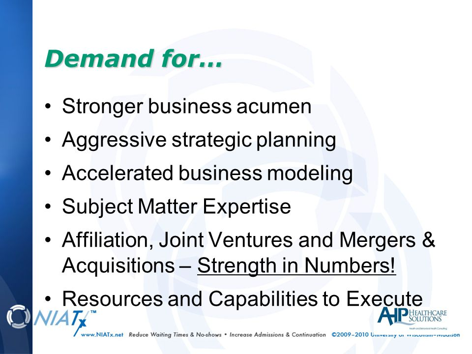 Stronger business acumen Aggressive strategic planning Accelerated business modeling Subject Matter Expertise Affiliation, Joint Ventures and Mergers & Acquisitions – Strength in Numbers.