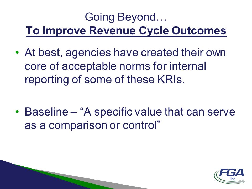 Going Beyond… To Improve Revenue Cycle Outcomes At best, agencies have created their own core of acceptable norms for internal reporting of some of th