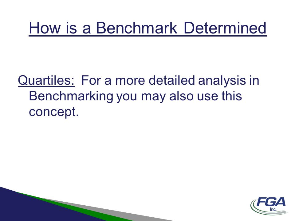 How is a Benchmark Determined Quartiles: For a more detailed analysis in Benchmarking you may also use this concept.