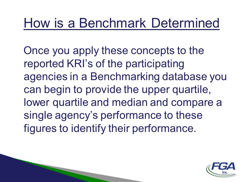 How is a Benchmark Determined Once you apply these concepts to the reported KRI's of the participating agencies in a Benchmarking database you can beg