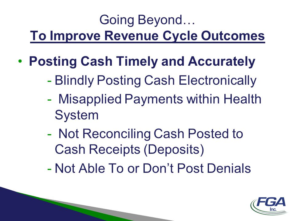 Going Beyond… To Improve Revenue Cycle Outcomes Posting Cash Timely and Accurately -Blindly Posting Cash Electronically - Misapplied Payments within H