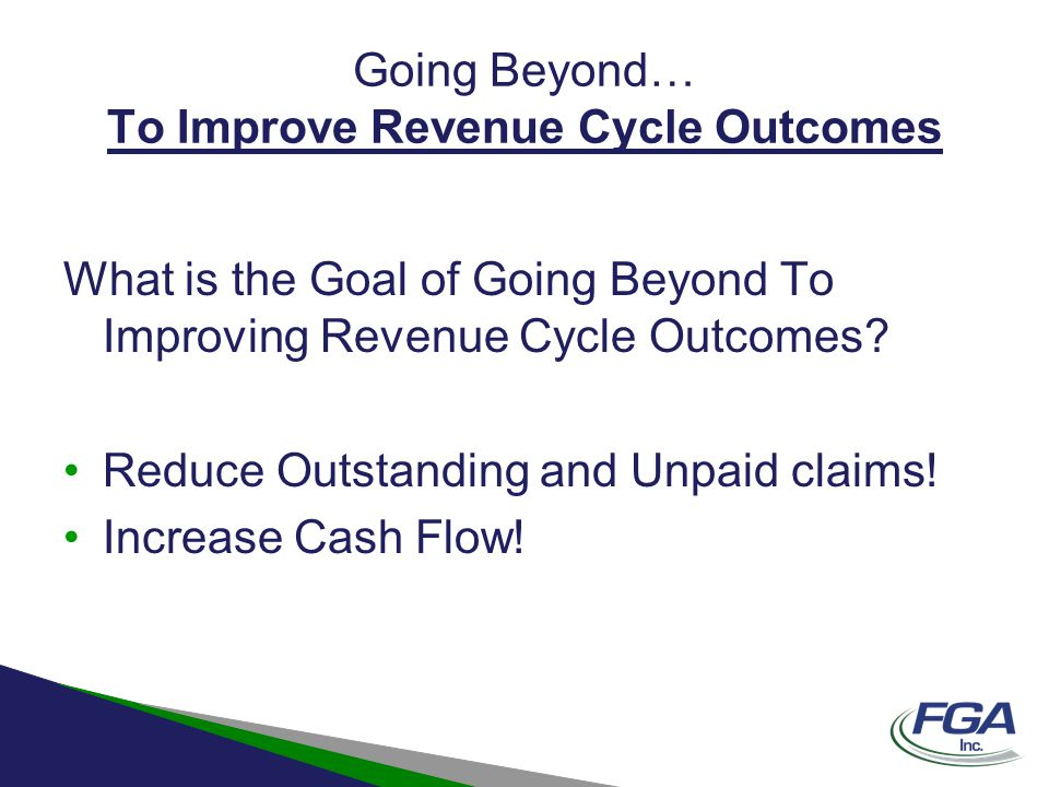 Going Beyond… To Improve Revenue Cycle Outcomes Frankie Fact If You Can Measure the Results of an Activity…..