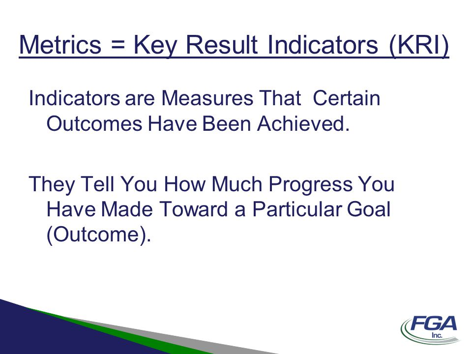 Metrics = Key Result Indicators (KRI) Indicators are Measures That Certain Outcomes Have Been Achieved. They Tell You How Much Progress You Have Made
