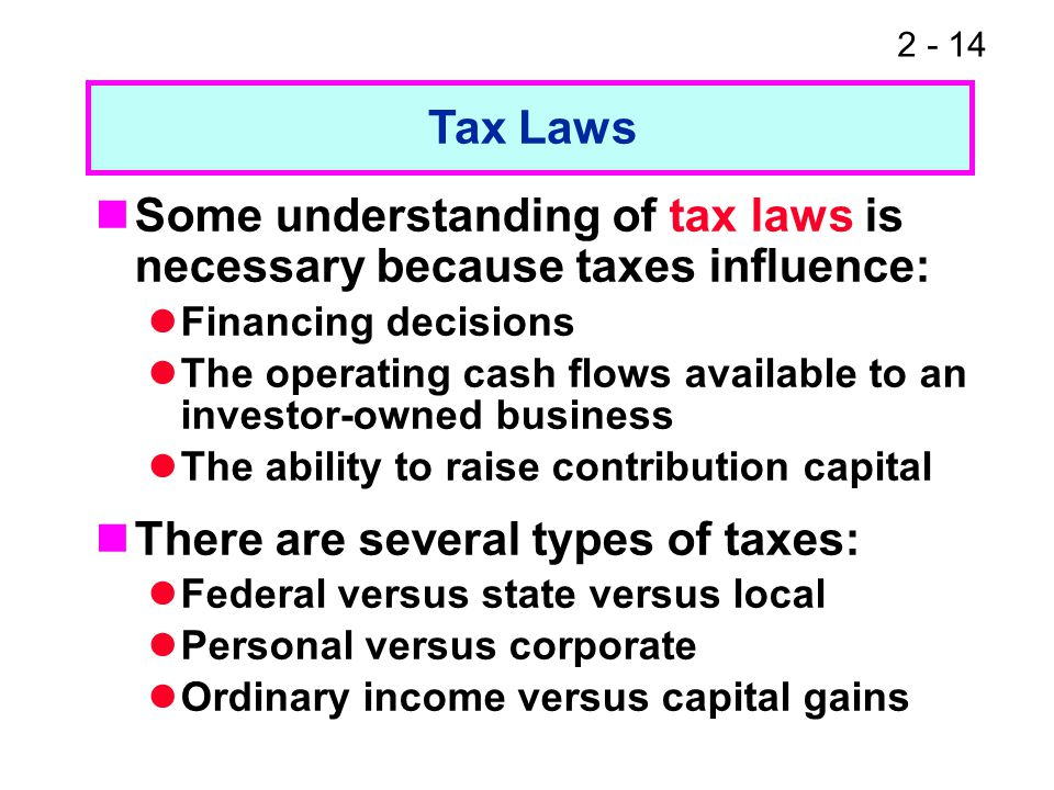 2 - 14 Some understanding of tax laws is necessary because taxes influence: Financing decisions The operating cash flows available to an investor-owne