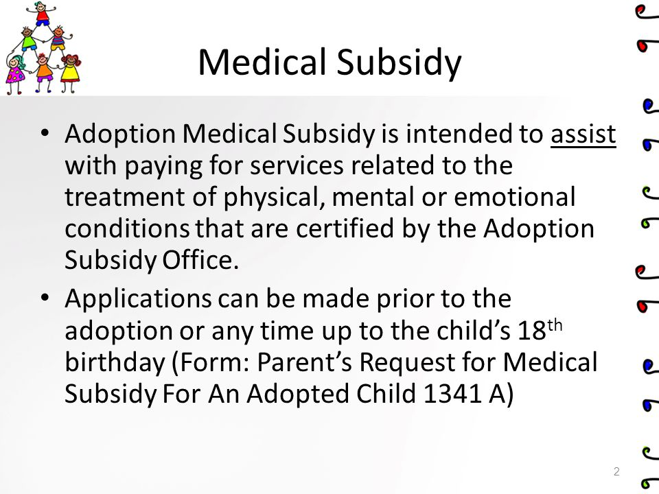 Dental Services Requirements Child must have an approved medical Subsidy from the Adoption Subsidy Office.