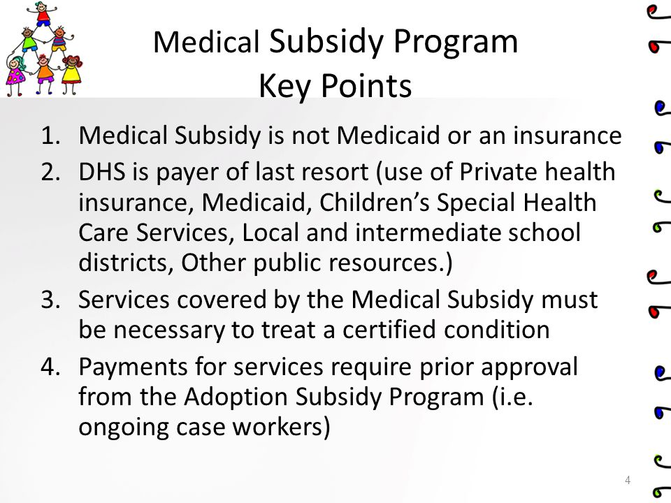 Durable Medical Equipment Requirement Child must have an approved medical Subsidy from the Adoption Subsidy Office.