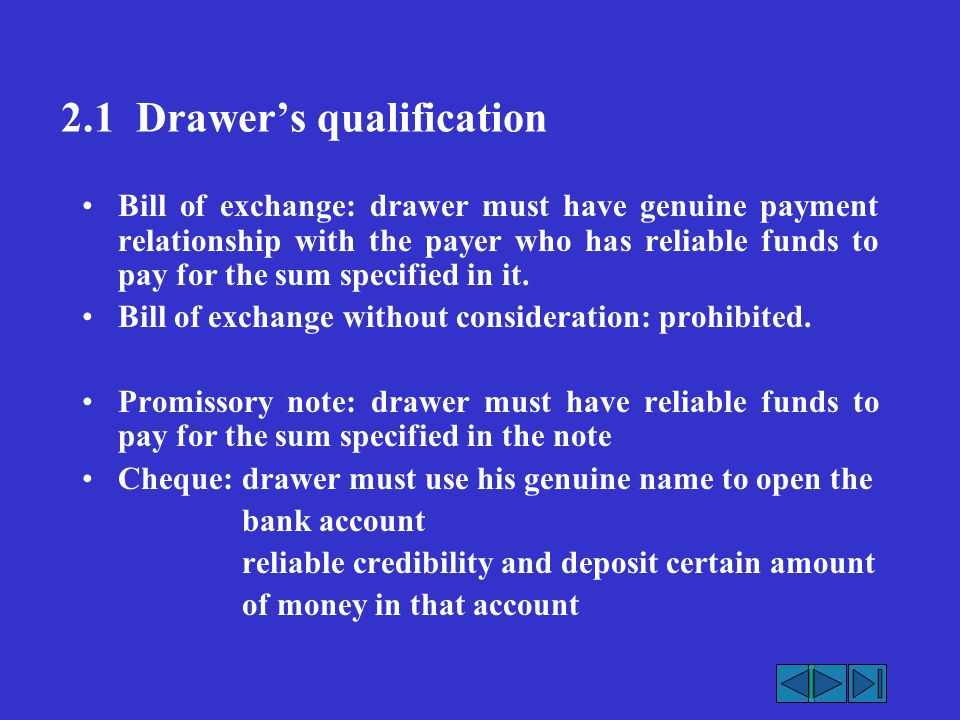 2.1 Drawer's qualification Bill of exchange: drawer must have genuine payment relationship with the payer who has reliable funds to pay for the sum sp