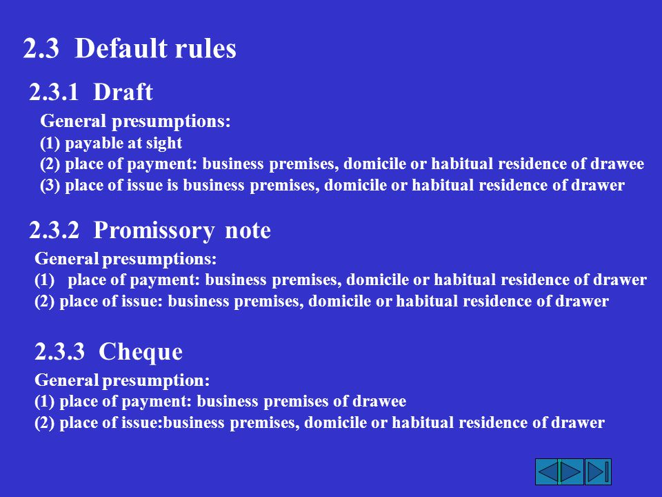 2.3 Default rules 2.3.1 Draft General presumptions: (1) payable at sight (2) place of payment: business premises, domicile or habitual residence of dr