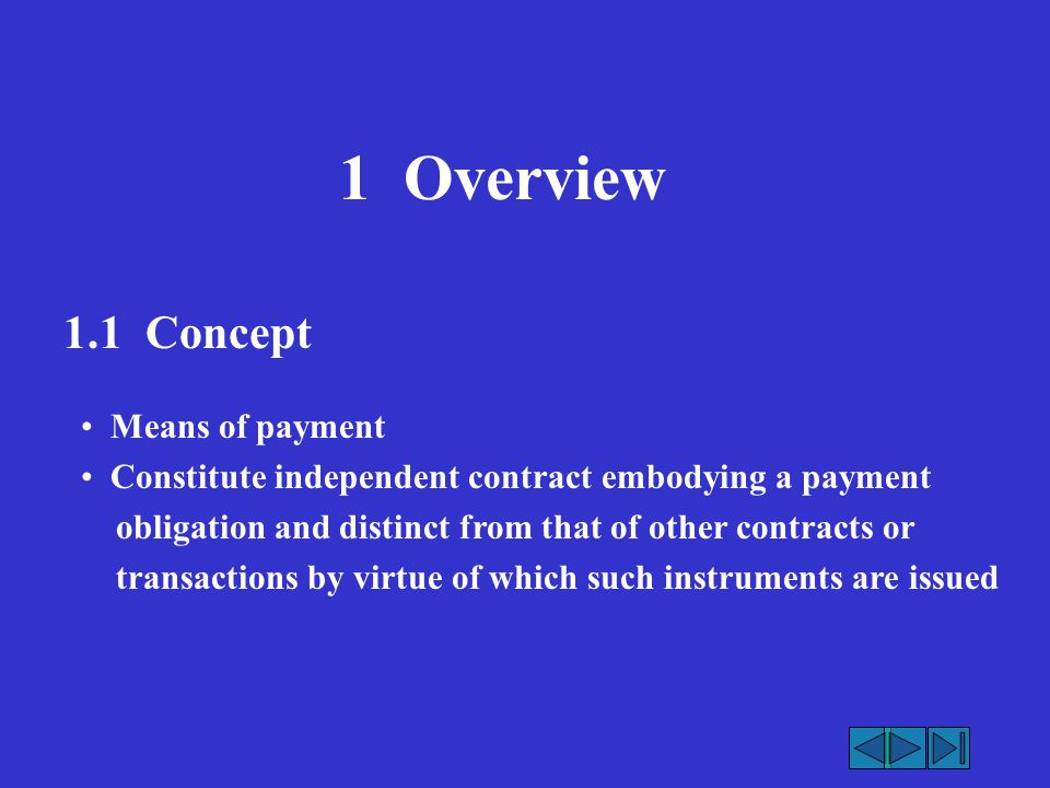1 Overview 1.1 Concept Means of payment Constitute independent contract embodying a payment obligation and distinct from that of other contracts or tr
