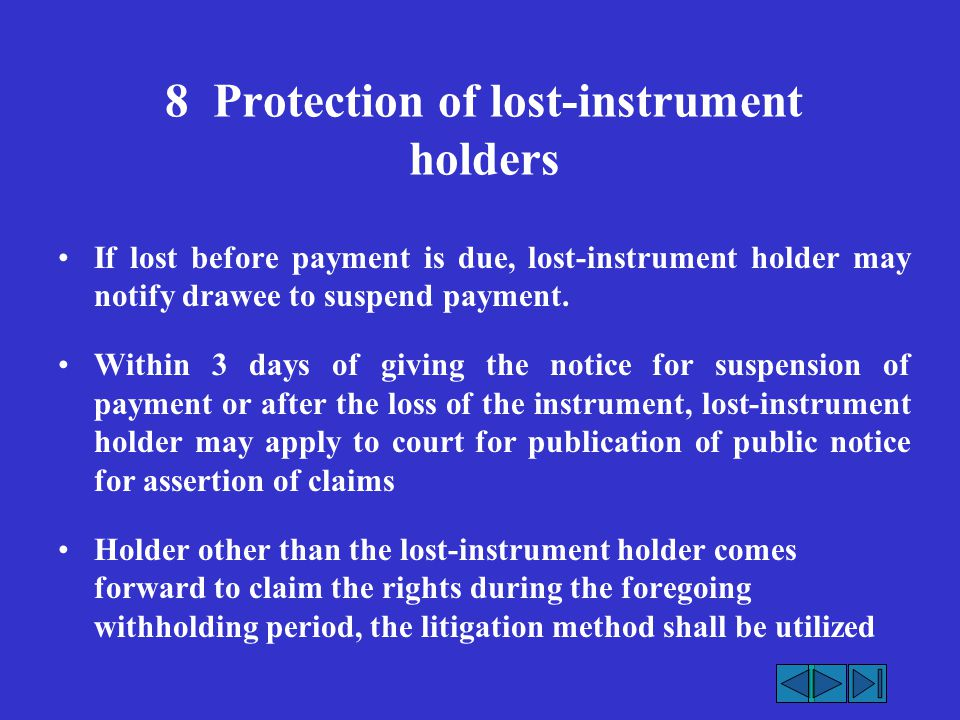 8 Protection of lost-instrument holders If lost before payment is due, lost-instrument holder may notify drawee to suspend payment. Within 3 days of g