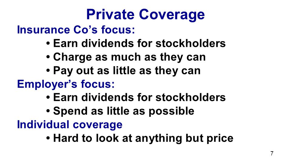 8 Private Coverage Pressure = all downward: Say No whenever possible Pay as little as possible Little incentive for investing in primary/preventive care: When it pays off -- you'll be someone else's customer