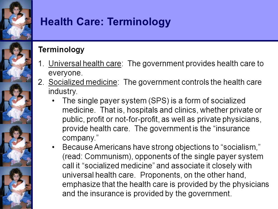 Health Care: Terminology Terminology 1.Universal health care: The government provides health care to everyone.