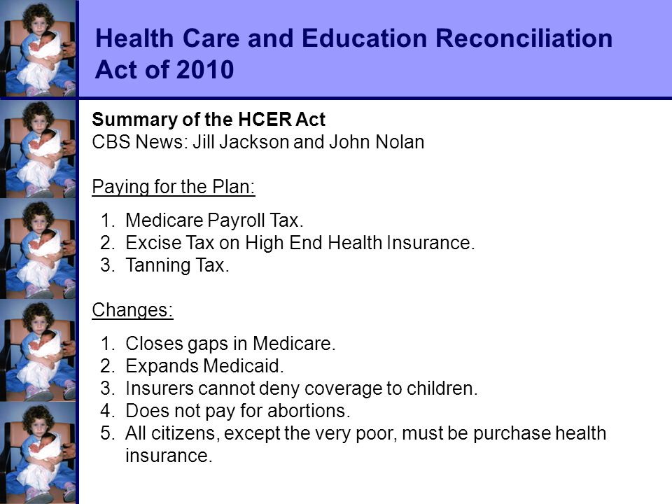 Health Care and Education Reconciliation Act of 2010 Summary of the HCER Act CBS News: Jill Jackson and John Nolan Paying for the Plan: 1.Medicare Payroll Tax.