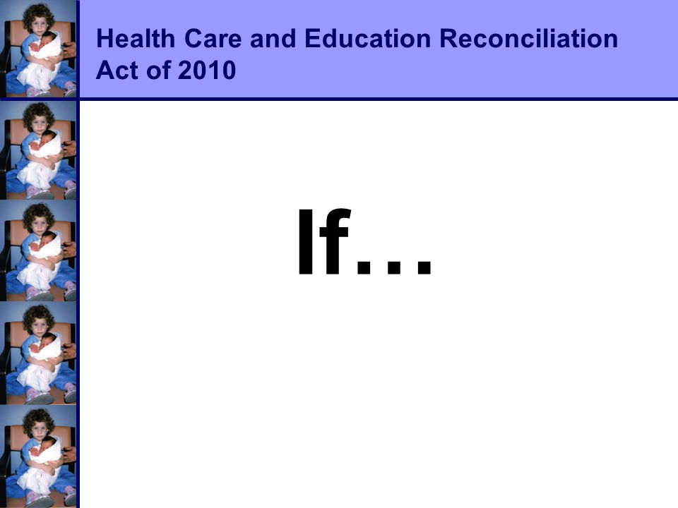 Health Care and Education Reconciliation Act of 2010 If…