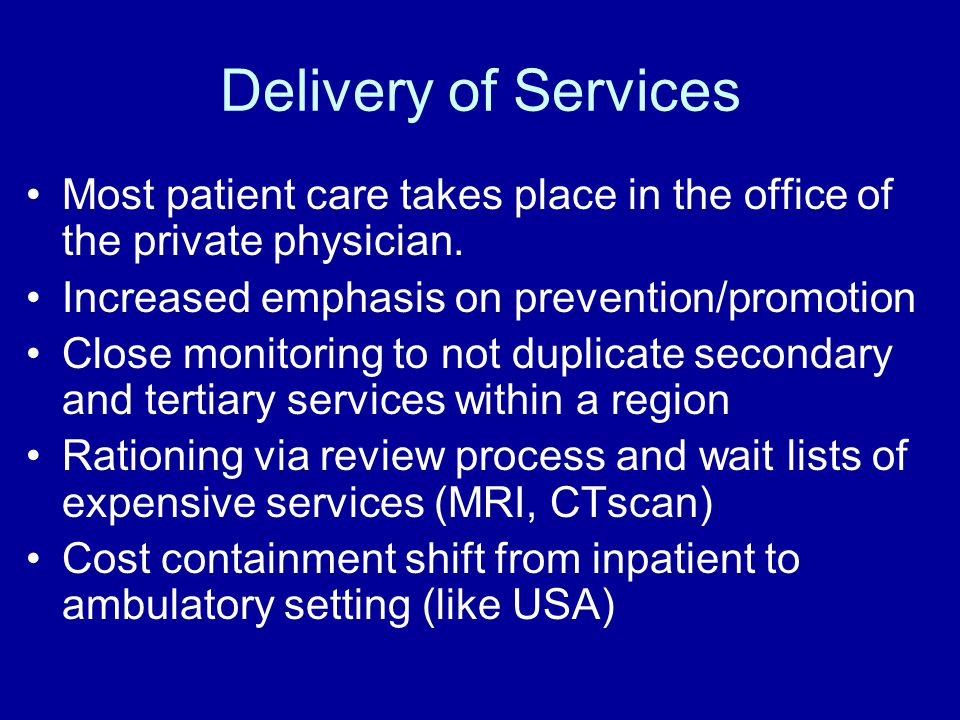 Delivery of Services Most patient care takes place in the office of the private physician.