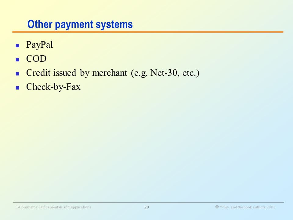 _______________________________________________________________________________________________________________ E-Commerce: Fundamentals and Applications20  Wiley and the book authors, 2001 Other payment systems PayPal COD Credit issued by merchant (e.g.