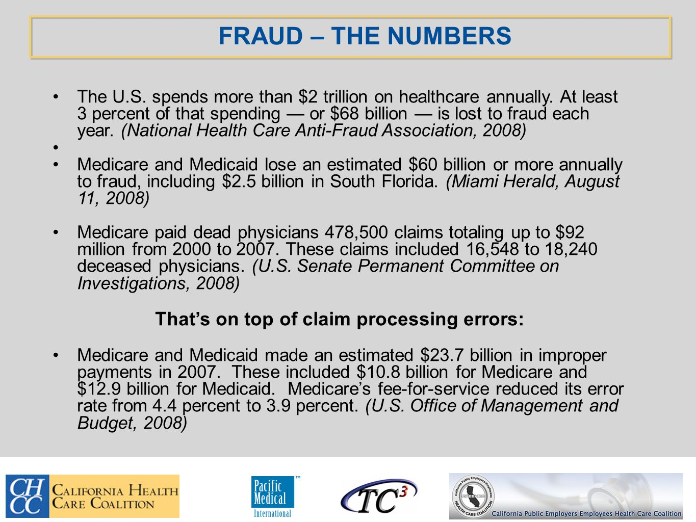 FRAUD – THE NUMBERS The U.S. spends more than $2 trillion on healthcare annually.