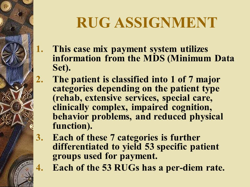 RUG ASSIGNMENT 1.This case mix payment system utilizes information from the MDS (Minimum Data Set).
