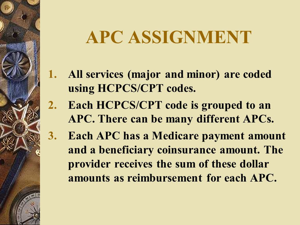 APC ASSIGNMENT 1.All services (major and minor) are coded using HCPCS/CPT codes.