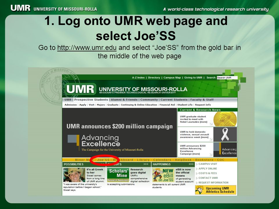 "1. Log onto UMR web page and select Joe'SS Go to http://www.umr.edu and select ""Joe'SS"" from the gold bar in the middle of the web pagehttp://www.umr."