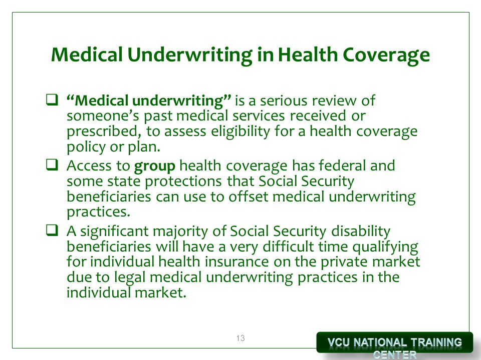13 Medical Underwriting in Health Coverage  Medical underwriting is a serious review of someone's past medical services received or prescribed, to assess eligibility for a health coverage policy or plan.