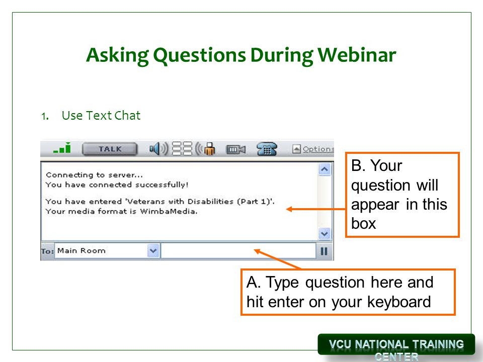 Asking Questions During Webinar 1.Use Text Chat B.