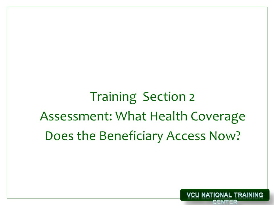 Training Section 2 Assessment: What Health Coverage Does the Beneficiary Access Now