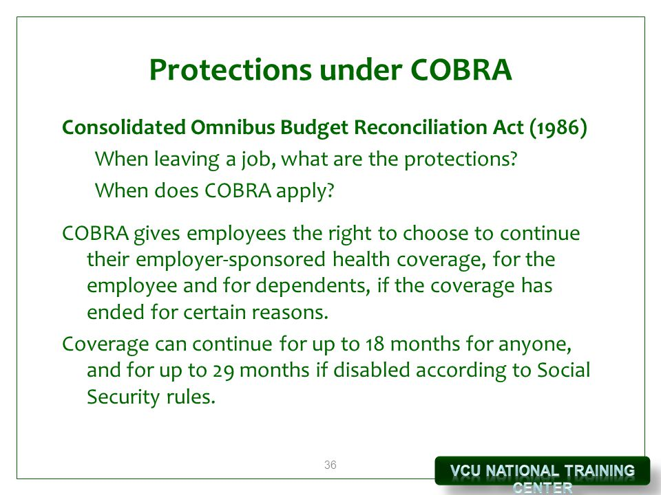 36 Protections under COBRA Consolidated Omnibus Budget Reconciliation Act (1986) When leaving a job, what are the protections? When does COBRA apply?