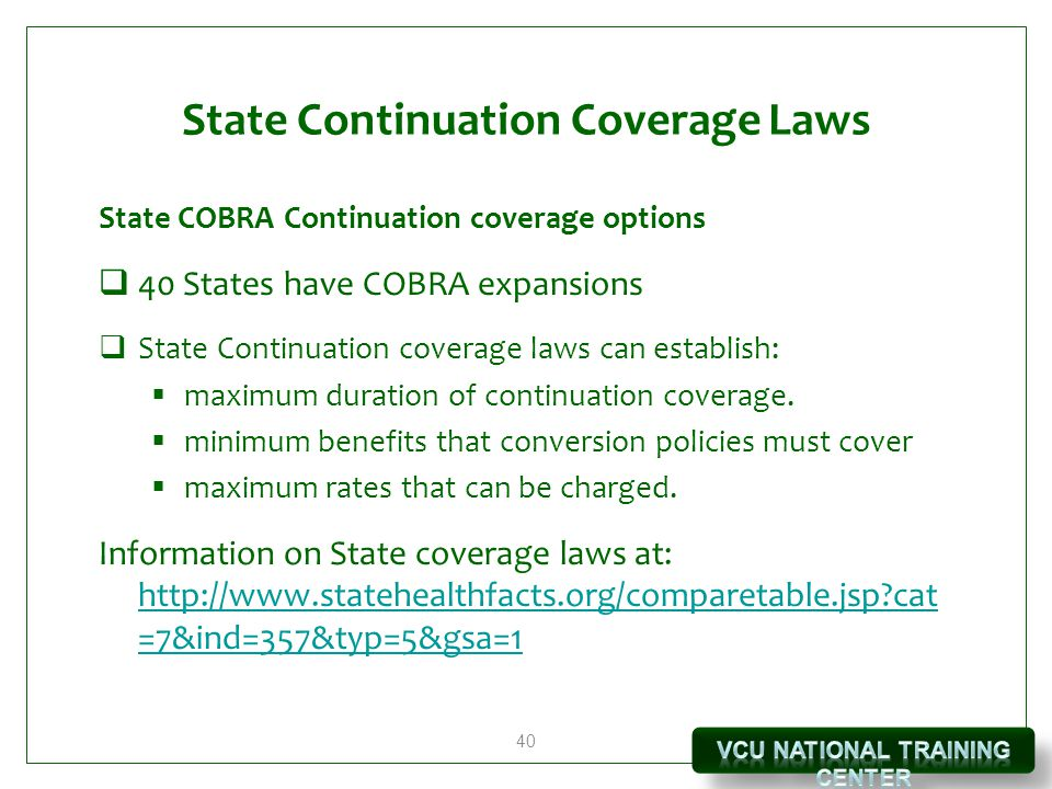 40 State Continuation Coverage Laws State COBRA Continuation coverage options  40 States have COBRA expansions  State Continuation coverage laws can establish:  maximum duration of continuation coverage.
