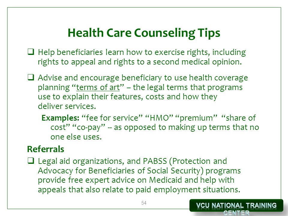 54 Health Care Counseling Tips  Help beneficiaries learn how to exercise rights, including rights to appeal and rights to a second medical opinion.