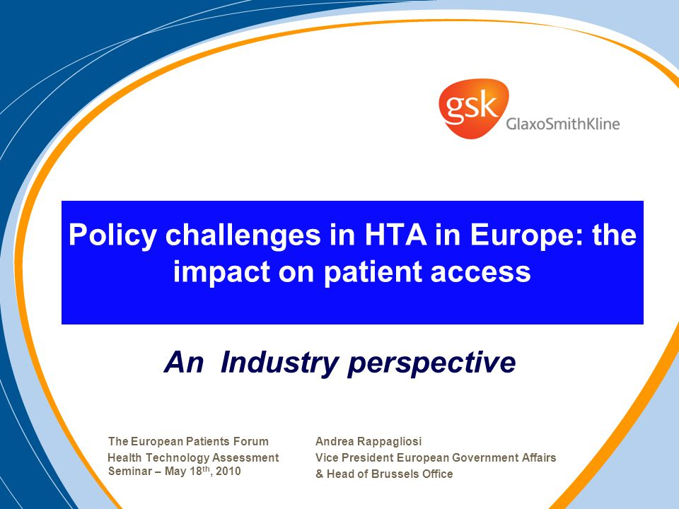 Policy challenges in HTA in Europe: the impact on patient access Andrea Rappagliosi Vice President European Government Affairs & Head of Brussels Offi