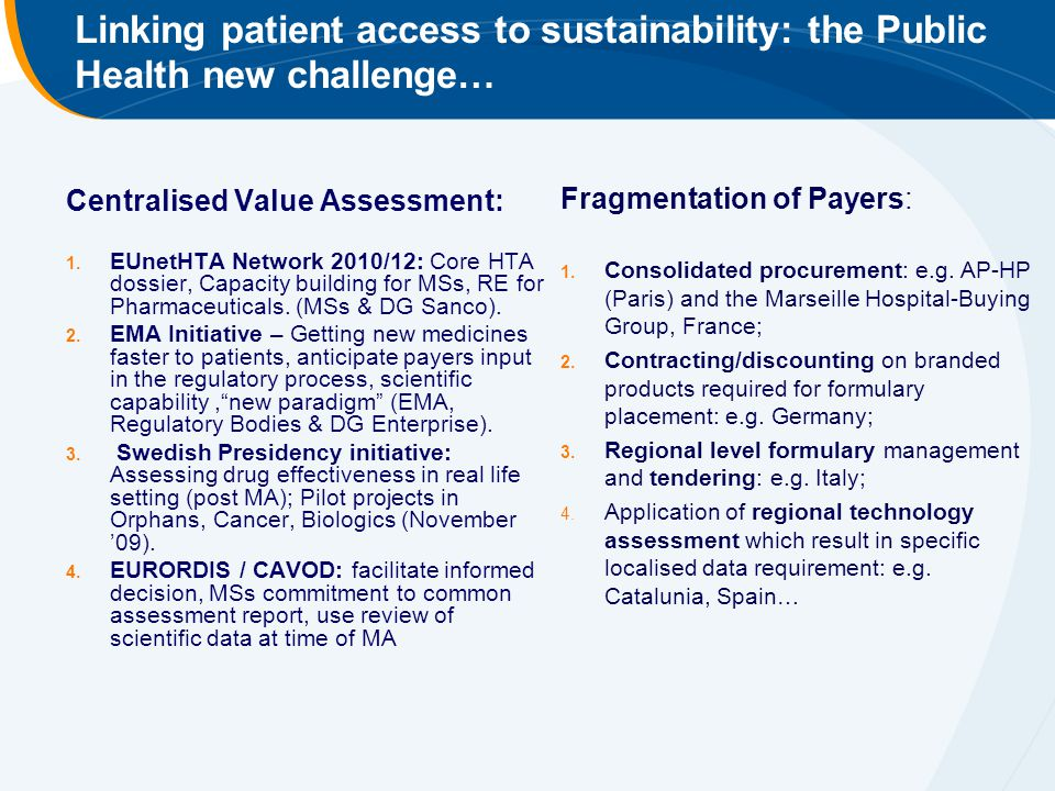 Centralised Value Assessment: 1. EUnetHTA Network 2010/12: Core HTA dossier, Capacity building for MSs, RE for Pharmaceuticals. (MSs & DG Sanco). 2. E