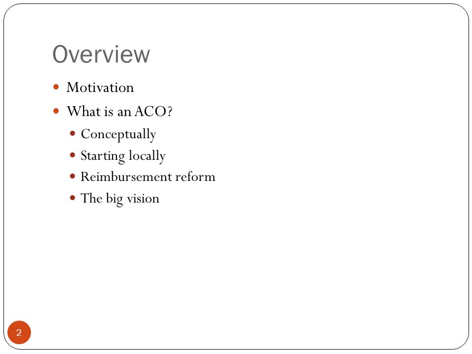Overview 2 Motivation What is an ACO.