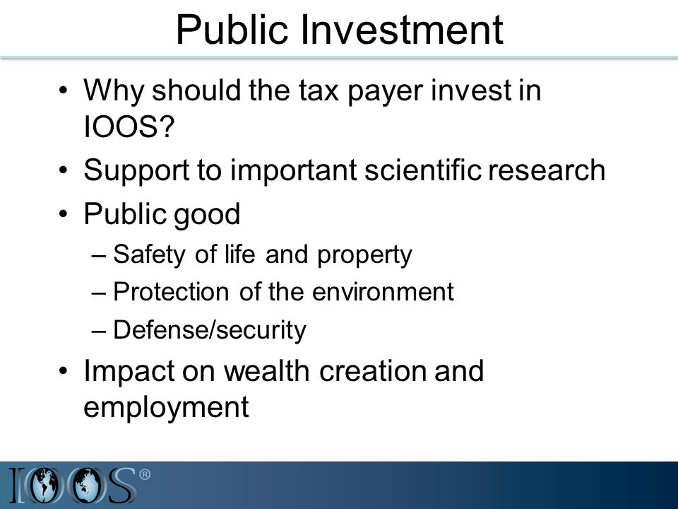 Public Investment Why should the tax payer invest in IOOS.