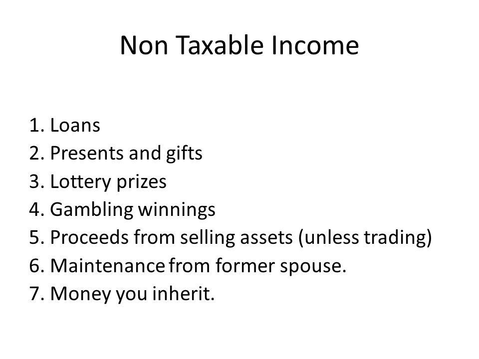 Non Taxable Income 1. Loans 2. Presents and gifts 3.