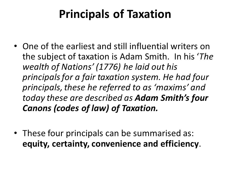 Principals of Taxation One of the earliest and still influential writers on the subject of taxation is Adam Smith.