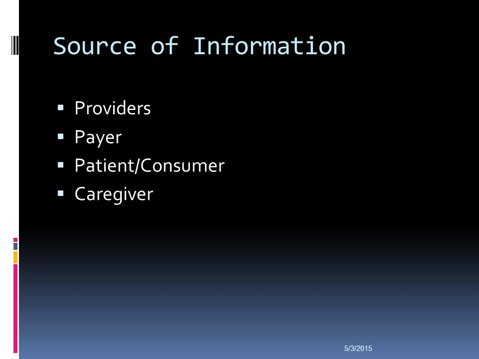 Source of Information  Providers  Payer  Patient/Consumer  Caregiver 5/3/2015