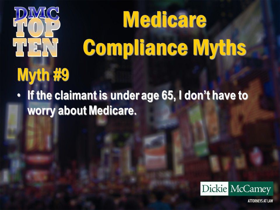 Myth #9 If the claimant is under age 65, I don't have to worry about Medicare.