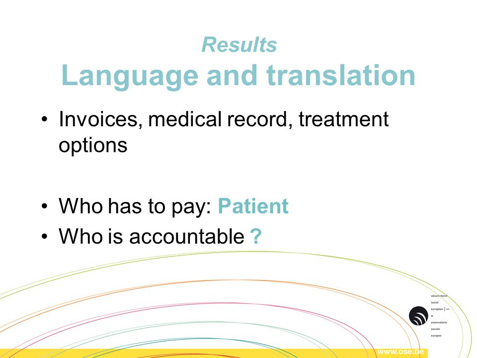 Results Language and translation Invoices, medical record, treatment options Who has to pay: Patient Who is accountable