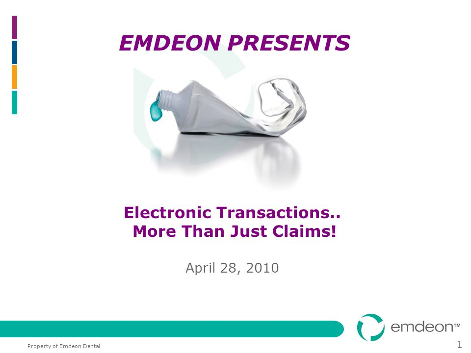 Property of Emdeon Dental 1 Electronic Transactions.. More Than Just Claims! April 28, 2010 EMDEON PRESENTS