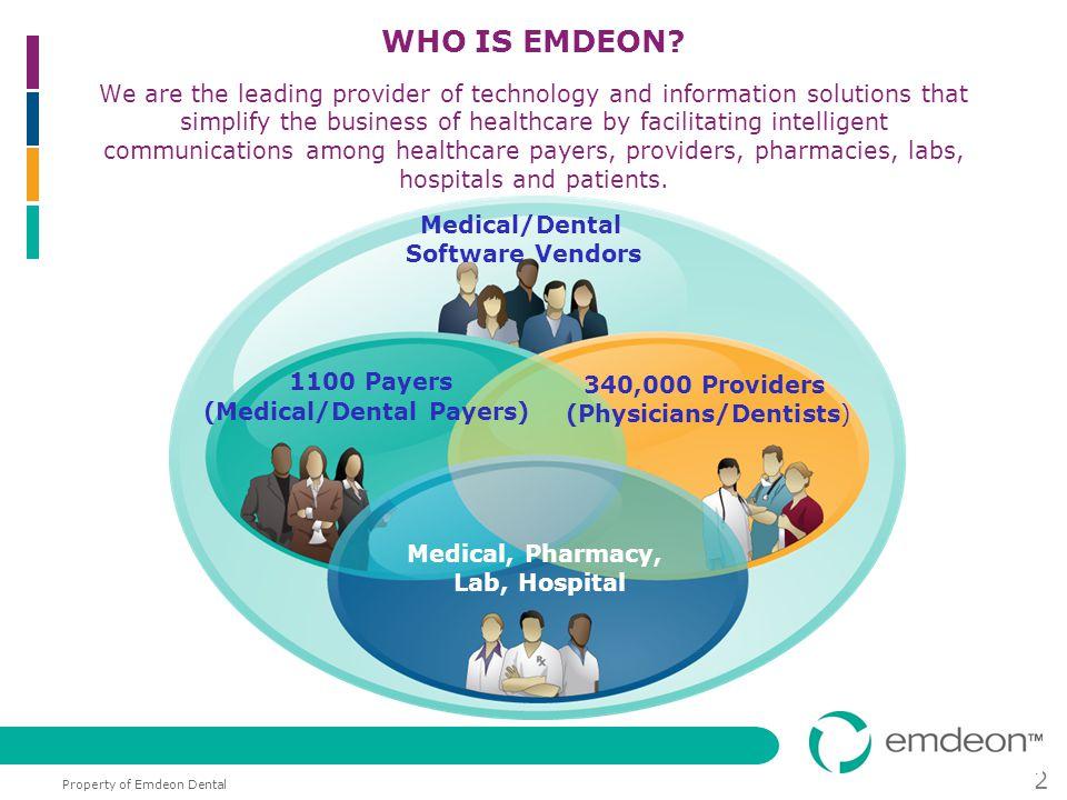 Property of Emdeon Dental 2 WHO IS EMDEON.