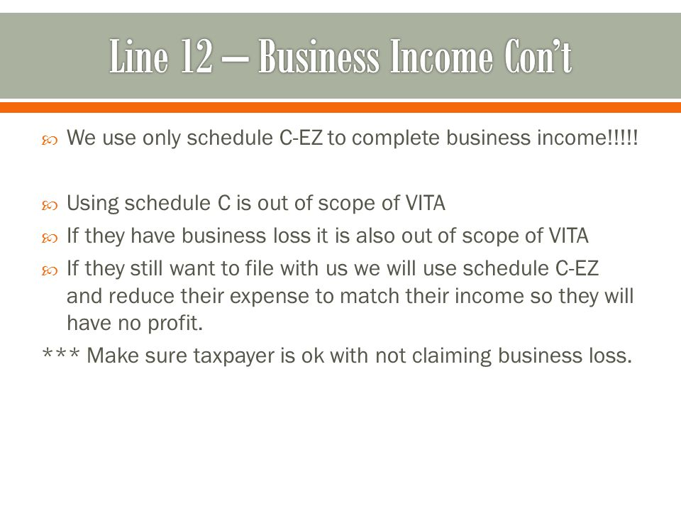  We use only schedule C-EZ to complete business income!!!!.