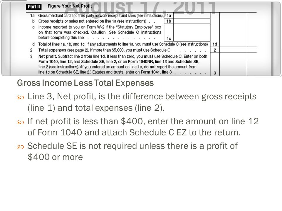 Gross Income Less Total Expenses  Line 3, Net profit, is the difference between gross receipts (line 1) and total expenses (line 2).