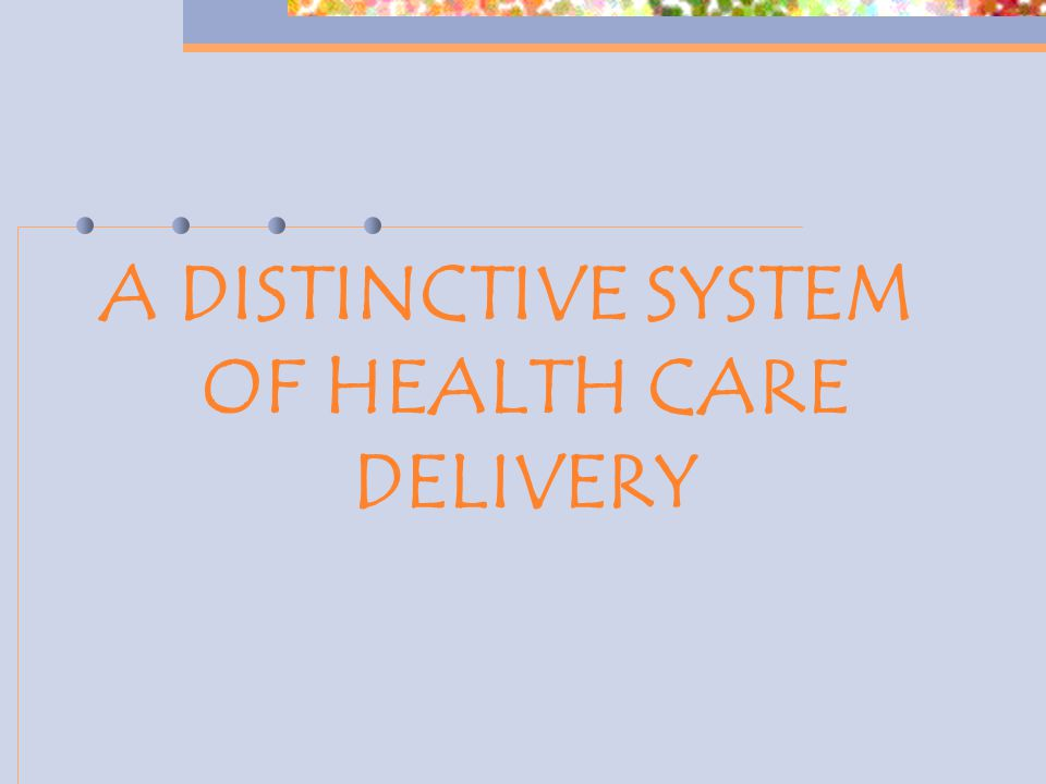 A DISTINCTIVE SYSTEM OF HEALTH CARE DELIVERY