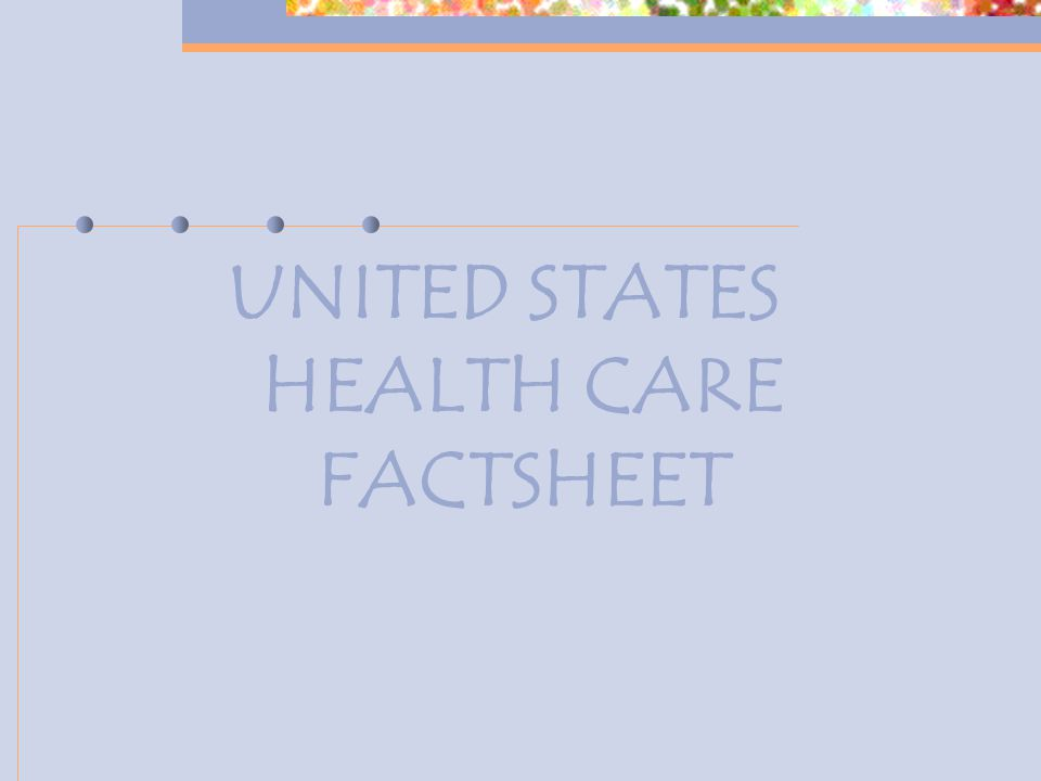 UNITED STATES HEALTH CARE FACTSHEET