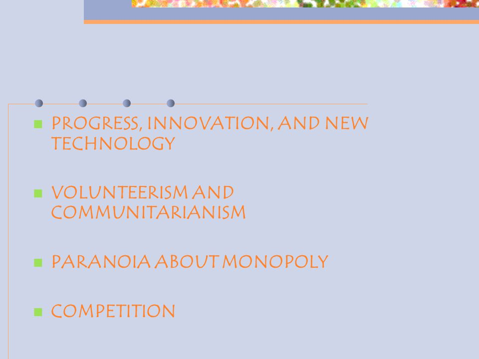 PROGRESS, INNOVATION, AND NEW TECHNOLOGY VOLUNTEERISM AND COMMUNITARIANISM PARANOIA ABOUT MONOPOLY COMPETITION