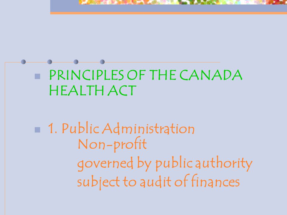 PRINCIPLES OF THE CANADA HEALTH ACT 1.