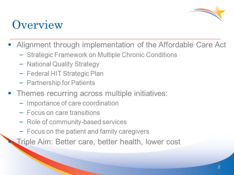 Overview  Alignment through implementation of the Affordable Care Act – Strategic Framework on Multiple Chronic Conditions – National Quality Strateg